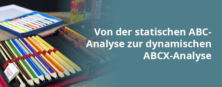 Von der statischen ABC-Analyse zur dynamischen ABCX-Analyse
