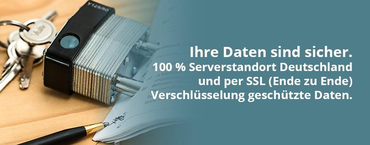 Ihre Daten sind sicher. 100 % Serverstandort Deutschland und per SSL (Ende zu Ende) Verschlüsselung geschützte Daten.